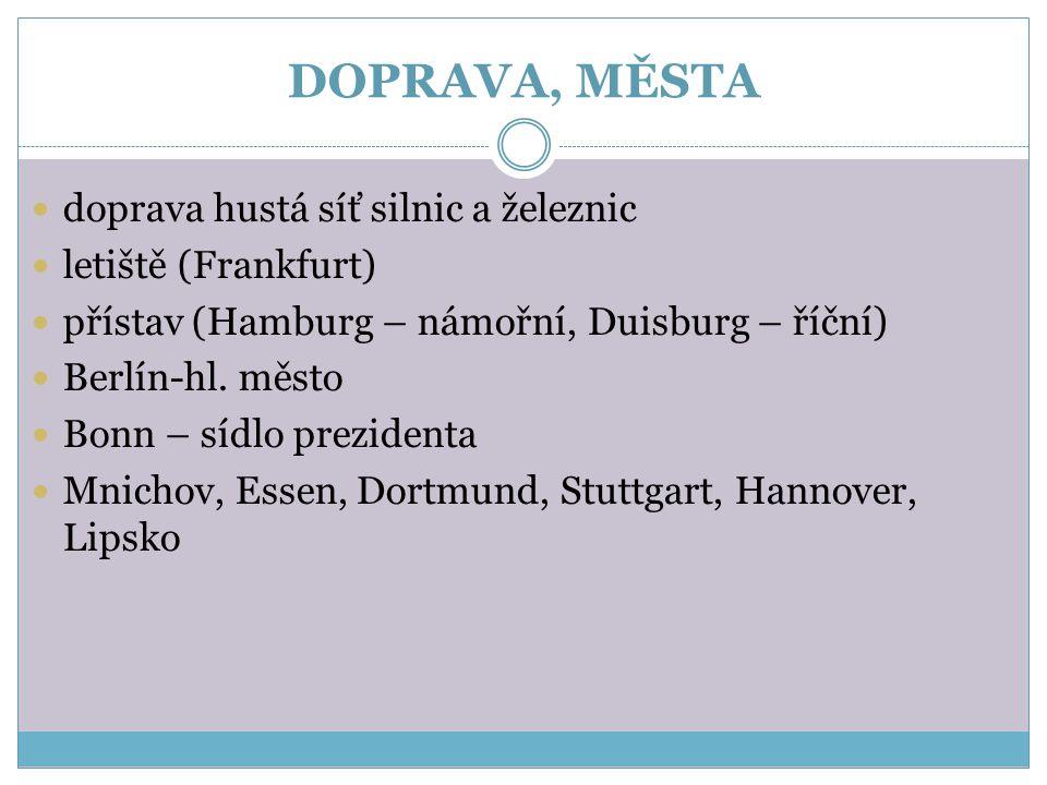 DOPRAVA, MĚSTA doprava hustá síť silnic a železnic letiště (Frankfurt) přístav (Hamburg – námořní, Duisburg – říční) Berlín-hl. město Bonn – sídlo pre