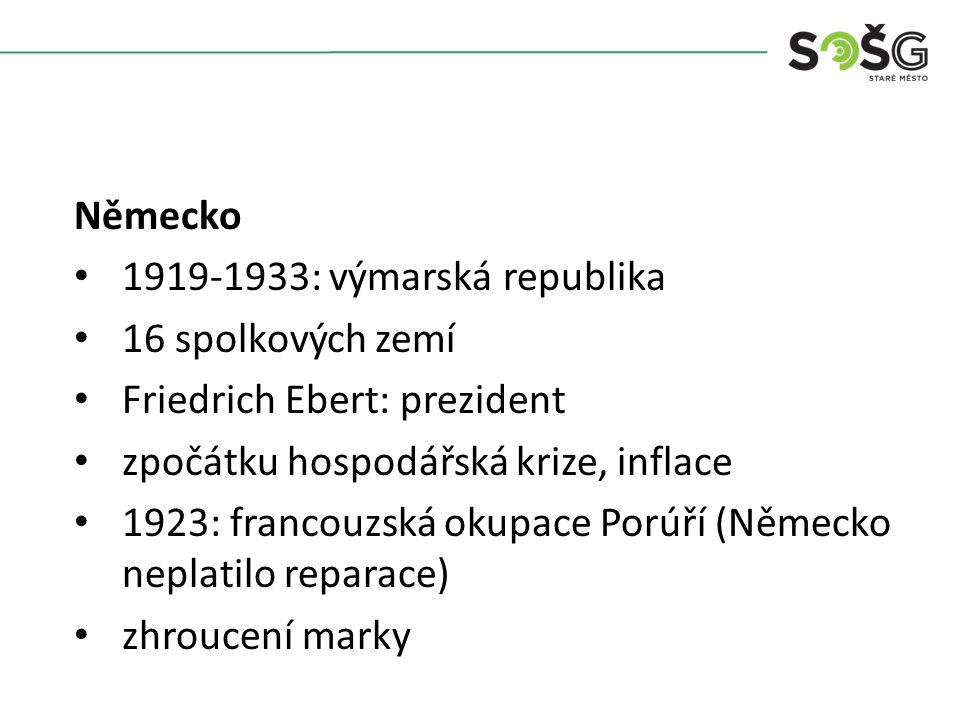 Německo 1919-1933: výmarská republika 16 spolkových zemí Friedrich Ebert: prezident zpočátku hospodářská krize, inflace 1923: francouzská okupace Porú