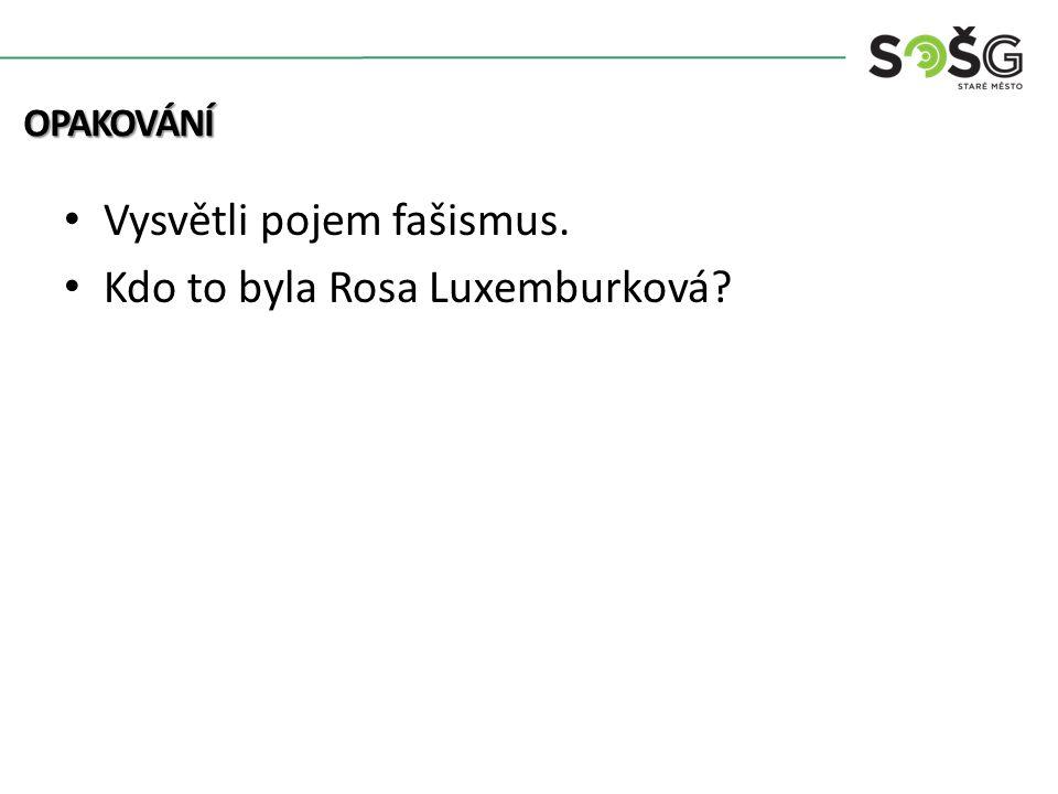 Vysvětli pojem fašismus. Kdo to byla Rosa Luxemburková? OPAKOVÁNÍ