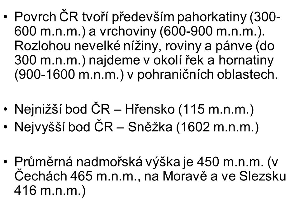 Povrch ČR tvoří především pahorkatiny (300- 600 m.n.m.) a vrchoviny (600-900 m.n.m.).