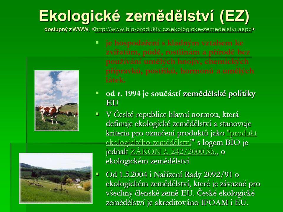 Ekologické zemědělství (EZ) dostupný z WWW. Ekologické zemědělství (EZ) dostupný z WWW. http://www.bio-produkty.cz/ekologicke-zemedelstvi.aspx   je