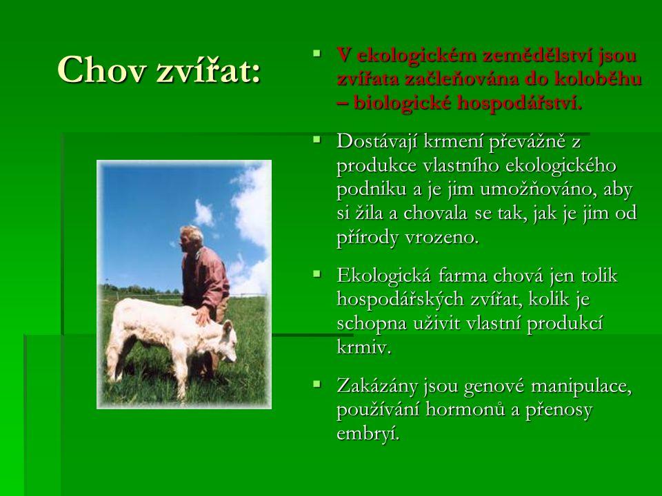 Chov zvířat:  V ekologickém zemědělství jsou zvířata začleňována do koloběhu – biologické hospodářství.  Dostávají krmení převážně z produkce vlastn