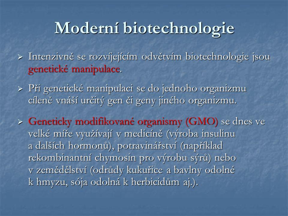 Moderní biotechnologie  Intenzivně se rozvíjejícím odvětvím biotechnologie jsou genetické manipulace.  Při genetické manipulaci se do jednoho organi