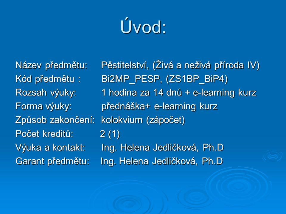 Úvod: Název předmětu: Pěstitelství, (Živá a neživá příroda IV) Kód předmětu : Bi2MP_PESP, (ZS1BP_BiP4) Rozsah výuky: 1 hodina za 14 dnů + e-learning k