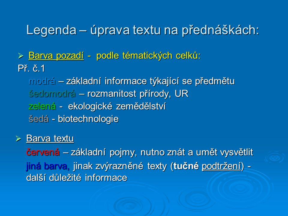 Legenda – úprava textu na přednáškách:  Barva pozadí - podle tématických celků: Př. č.1 modrá – základní informace týkající se předmětu šedomodrá – r
