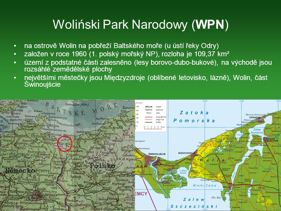 Unikátnost WPN: nejpůsobivější ukázka klifového typu pobřeží v Polsku dobře zachované lesy (zvláště bukové) unikátní soustava ostrůvků (archipelago) v deltě řeky Swiny druhová rozmanitost fauny i flóry důležité území pro migrující druhy