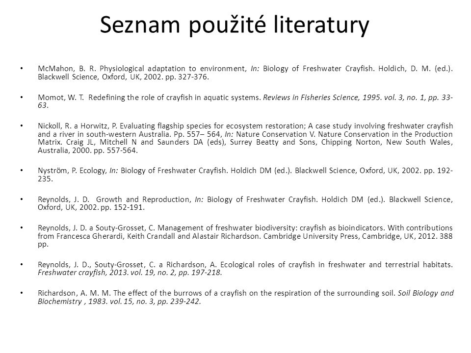 Seznam použité literatury McMahon, B. R. Physiological adaptation to environment, In: Biology of Freshwater Crayfish. Holdich, D. M. (ed.). Blackwell