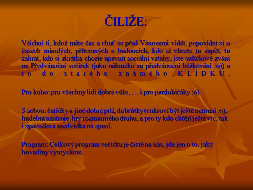 Pro přehled toho, kdo to zařizuje, teda JÁ, se prosím průběžně do soboty do rána hlaste na známou adresu geegee@centrum.cz a nebo na tel.: 603 358 463!!.