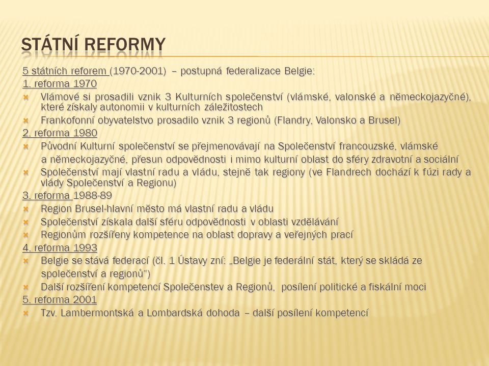 5 státních reforem (1970-2001) – postupná federalizace Belgie: 1. reforma 1970  Vlámové si prosadili vznik 3 Kulturních společenství (vlámské, valons