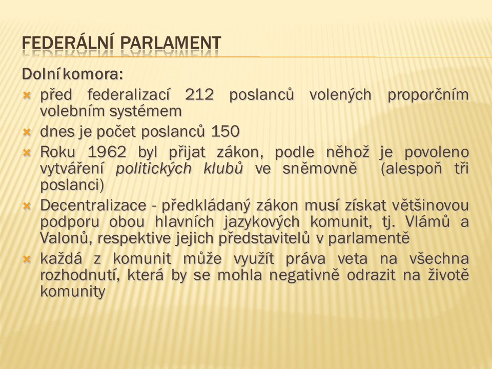 Dolní komora:  před federalizací 212 poslanců volených proporčním volebním systémem  dnes je počet poslanců 150  Roku 1962 byl přijat zákon, podle