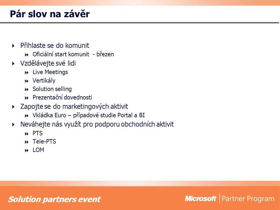 Solution partners event Pár slov na závěr  Přihlaste se do komunit  Oficiální start komunit - březen  Vzdělávejte své lidi  Live Meetings  Vertik