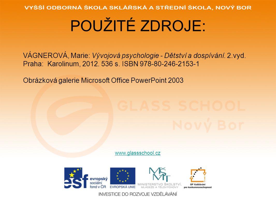POUŽITÉ ZDROJE: www.glassschool.cz VÁGNEROVÁ, Marie: Vývojová psychologie - Dětství a dospívání.