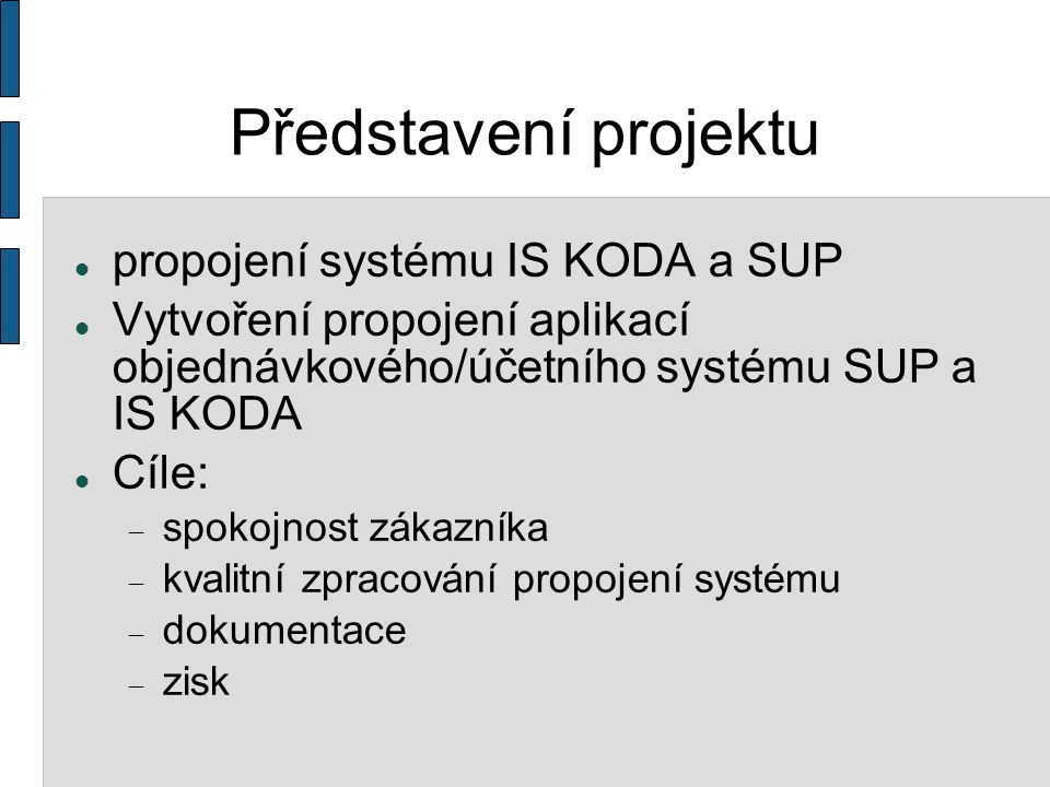 Představení projektu (2) Postup: Modul propojení systémů - protypování Rizika: Chybná analýza V průběhu vytváření prototypu se zistila nedostatečná technologická know-how.