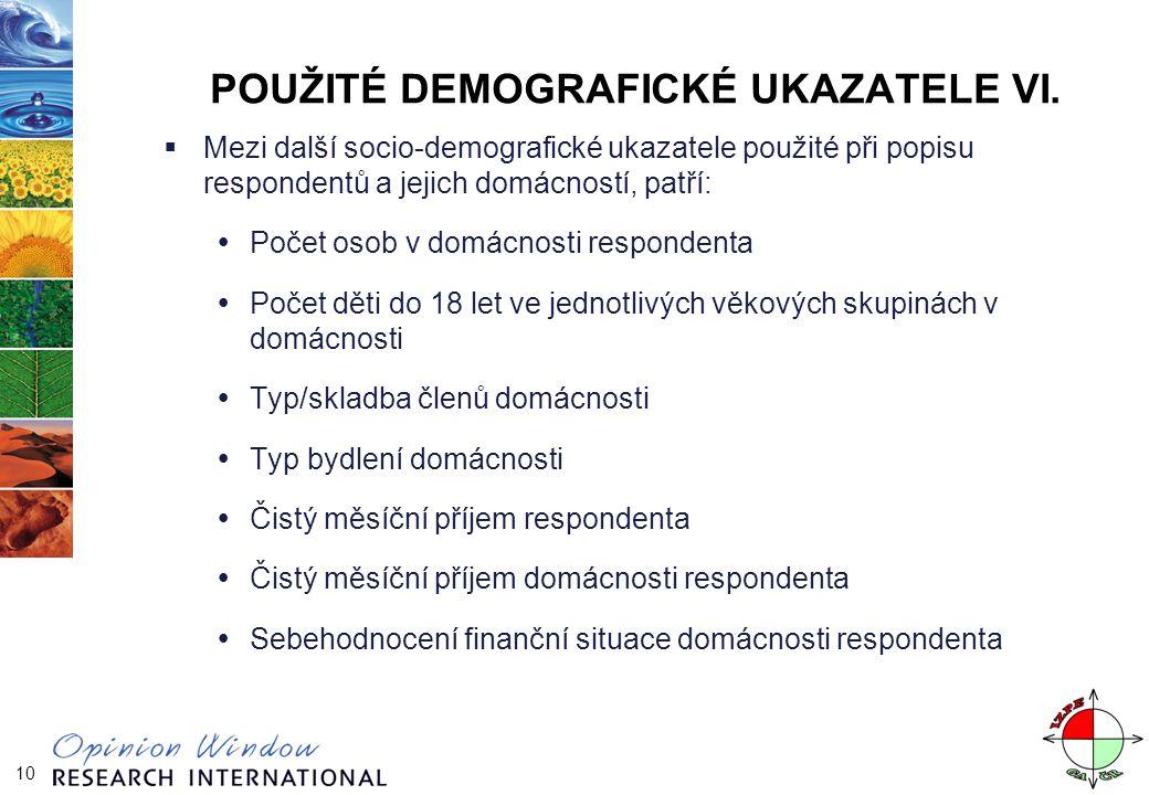 10 POUŽITÉ DEMOGRAFICKÉ UKAZATELE VI.  Mezi další socio-demografické ukazatele použité při popisu respondentů a jejich domácností, patří:  Počet oso