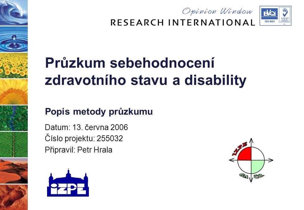 Průzkum sebehodnocení zdravotního stavu a disability Popis metody průzkumu Datum: 13. června 2006 Číslo projektu: 255032 Připravil: Petr Hrala