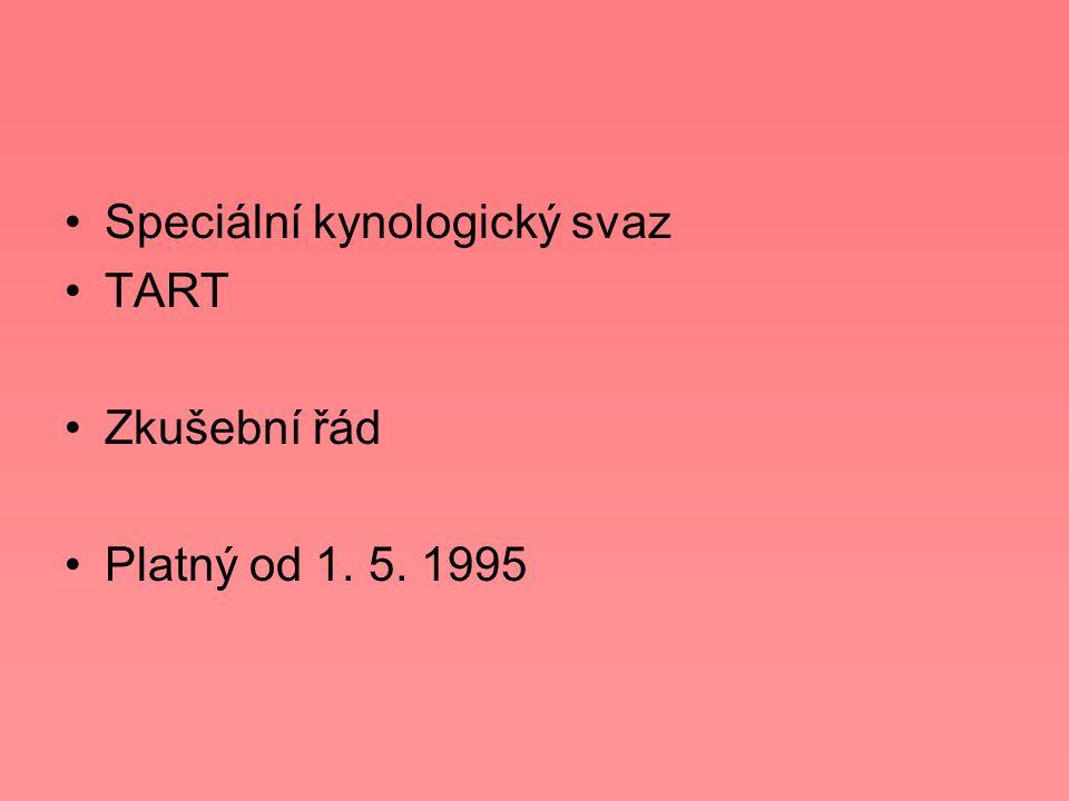 Speciální kynologický svaz TART Zkušební řád Platný od 1. 5. 1995