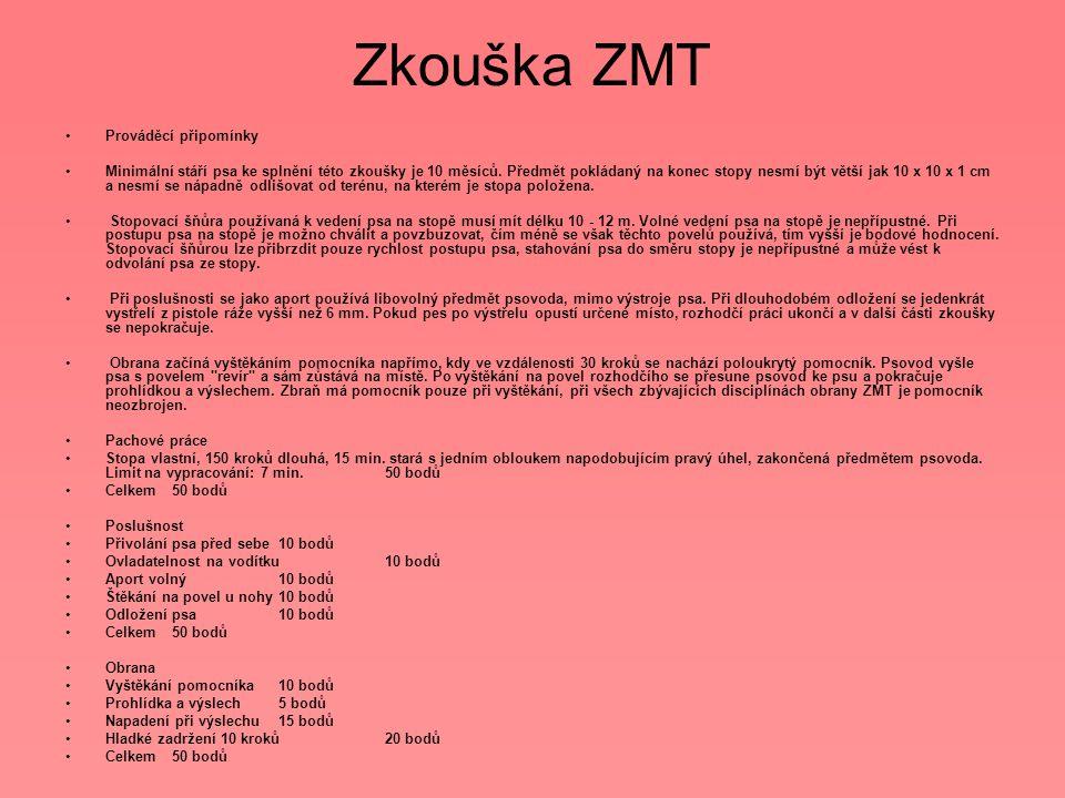 Zkouška ZMT Prováděcí připomínky Minimální stáří psa ke splnění této zkoušky je 10 měsíců.