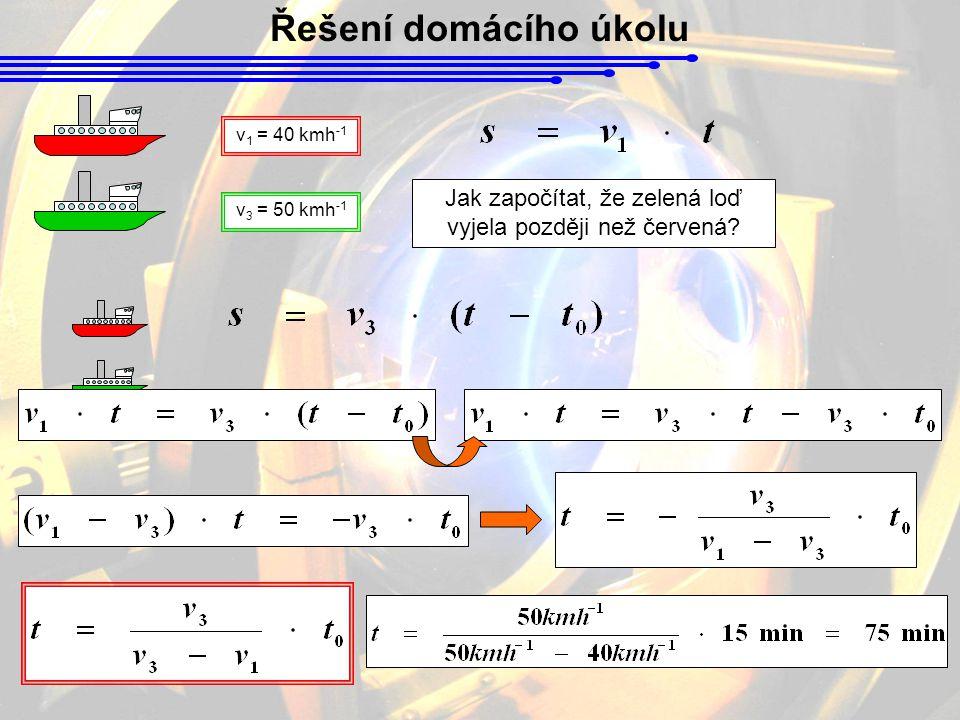 Řešení domácího úkolu v 1 = 40 kmh -1 v 3 = 50 kmh -1 Jak započítat, že zelená loď vyjela později než červená