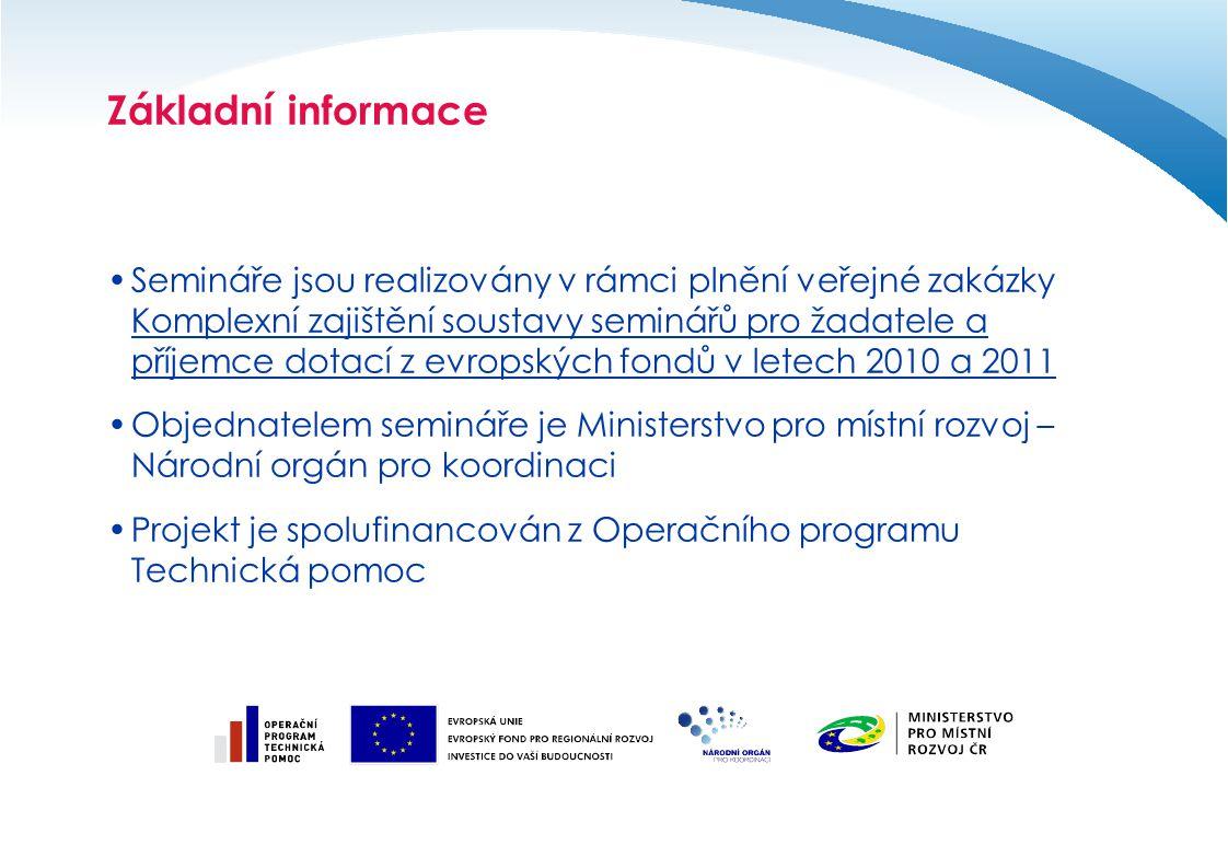 Základní informace Semináře jsou realizovány v rámci plnění veřejné zakázky Komplexní zajištění soustavy seminářů pro žadatele a příjemce dotací z evr