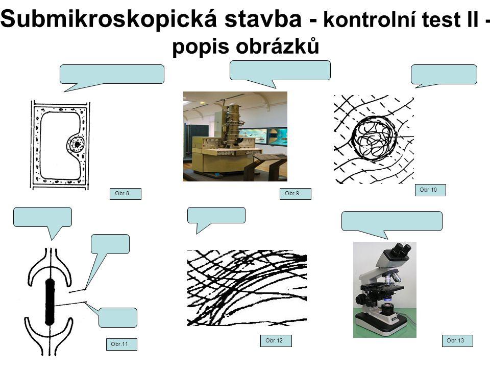 Submikroskopická stavba - kontrolní test II - popis obrázků Obr.8Obr.9 Obr.10 Obr.11 Obr.12Obr.13