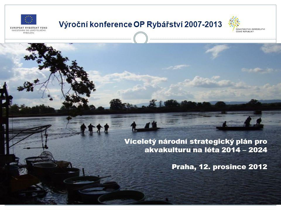 Výroční konference OP Rybářství 2007-2013 Víceletý národní strategický plán pro akvakulturu na léta 2014 – 2024 Praha, 12.