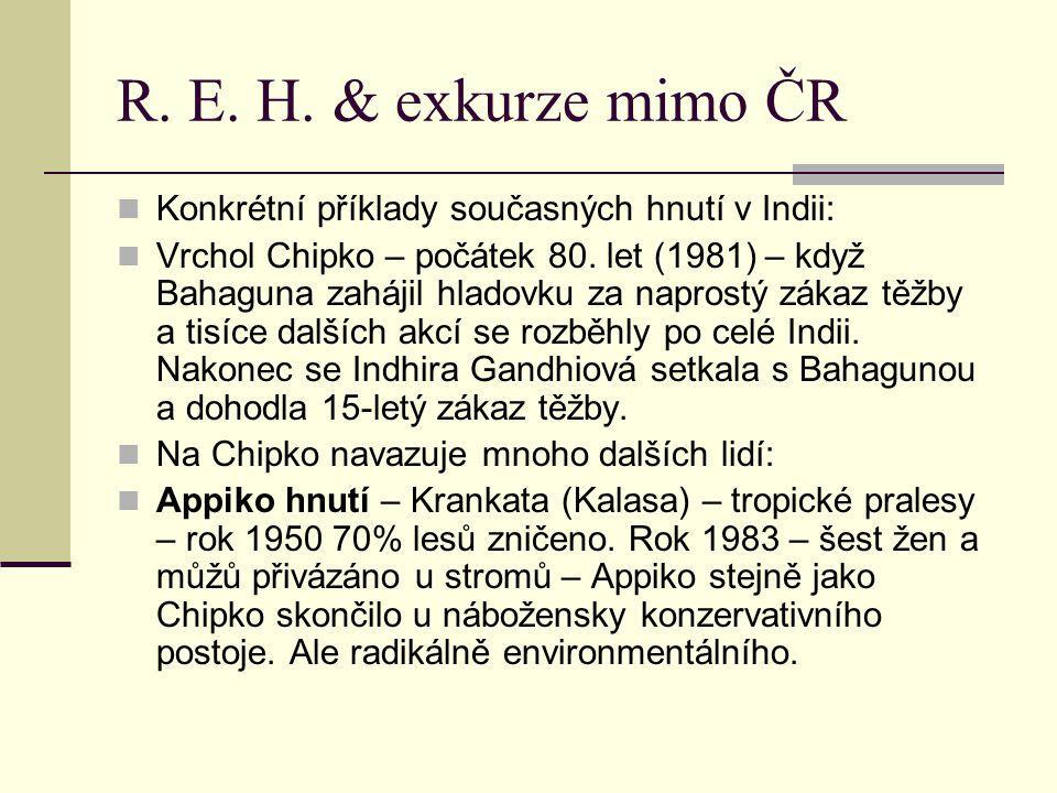 R. E. H. & exkurze mimo ČR Konkrétní příklady současných hnutí v Indii: Vrchol Chipko – počátek 80. let (1981) – když Bahaguna zahájil hladovku za nap
