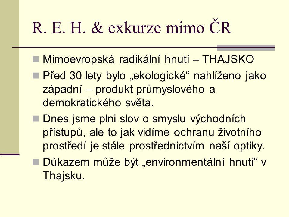"""R. E. H. & exkurze mimo ČR Mimoevropská radikální hnutí – THAJSKO Před 30 lety bylo """"ekologické"""" nahlíženo jako západní – produkt průmyslového a demok"""