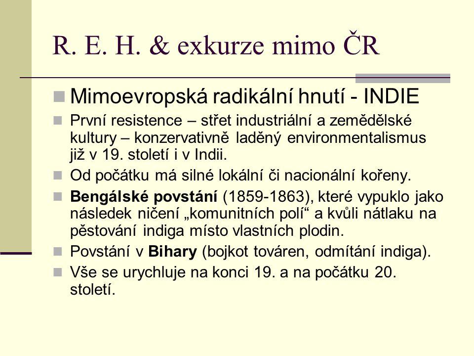 R. E. H. & exkurze mimo ČR Mimoevropská radikální hnutí - INDIE První resistence – střet industriální a zemědělské kultury – konzervativně laděný envi