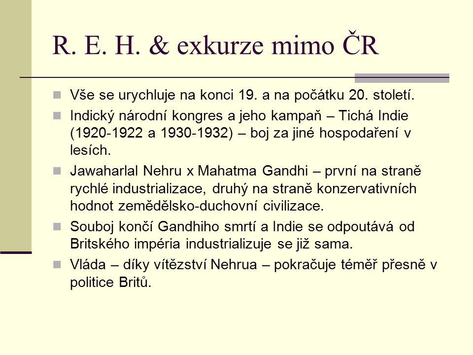 R. E. H. & exkurze mimo ČR Vše se urychluje na konci 19. a na počátku 20. století. Indický národní kongres a jeho kampaň – Tichá Indie (1920-1922 a 19