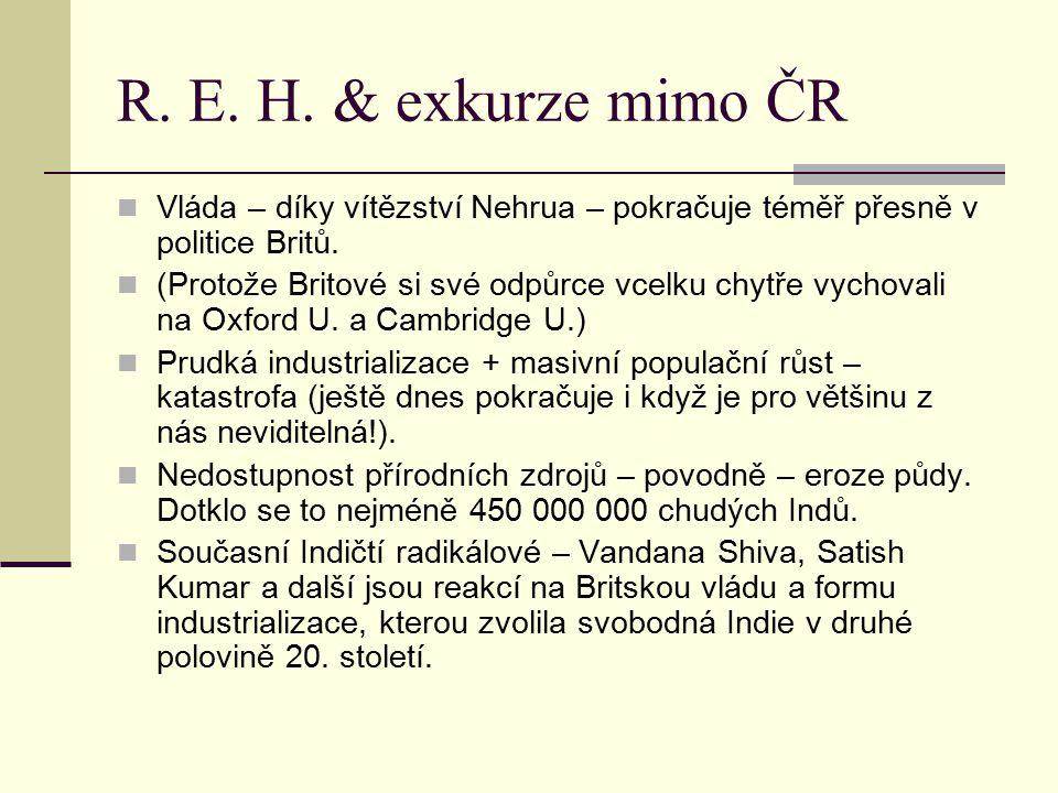 R.E. H. & exkurze mimo ČR Vláda – díky vítězství Nehrua – pokračuje téměř přesně v politice Britů.