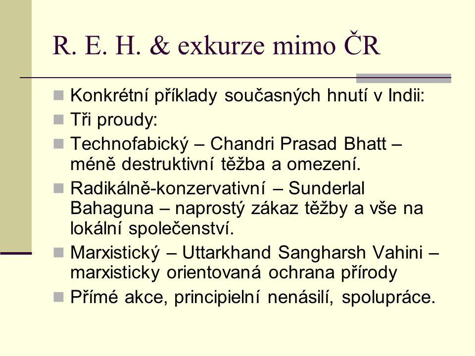 R. E. H. & exkurze mimo ČR Konkrétní příklady současných hnutí v Indii: Tři proudy: Technofabický – Chandri Prasad Bhatt – méně destruktivní těžba a o