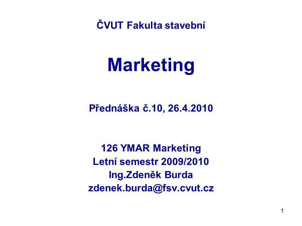 1 ČVUT Fakulta stavební Marketing Přednáška č.10, 26.4.2010 126 YMAR Marketing Letní semestr 2009/2010 Ing.Zdeněk Burda zdenek.burda@fsv.cvut.cz