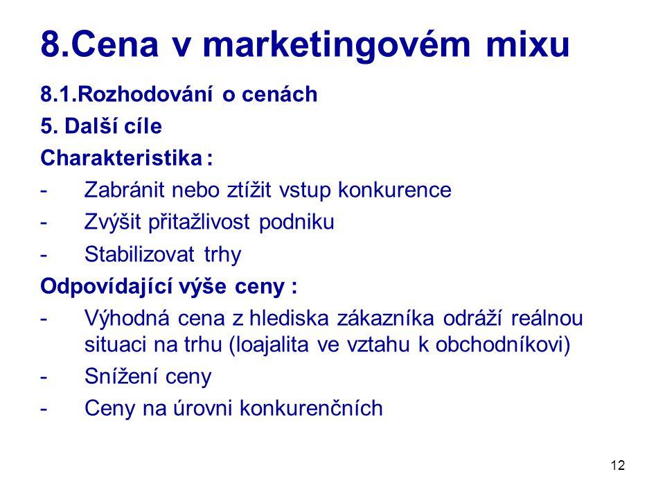 12 8.Cena v marketingovém mixu 8.1.Rozhodování o cenách 5. Další cíle Charakteristika : -Zabránit nebo ztížit vstup konkurence -Zvýšit přitažlivost po