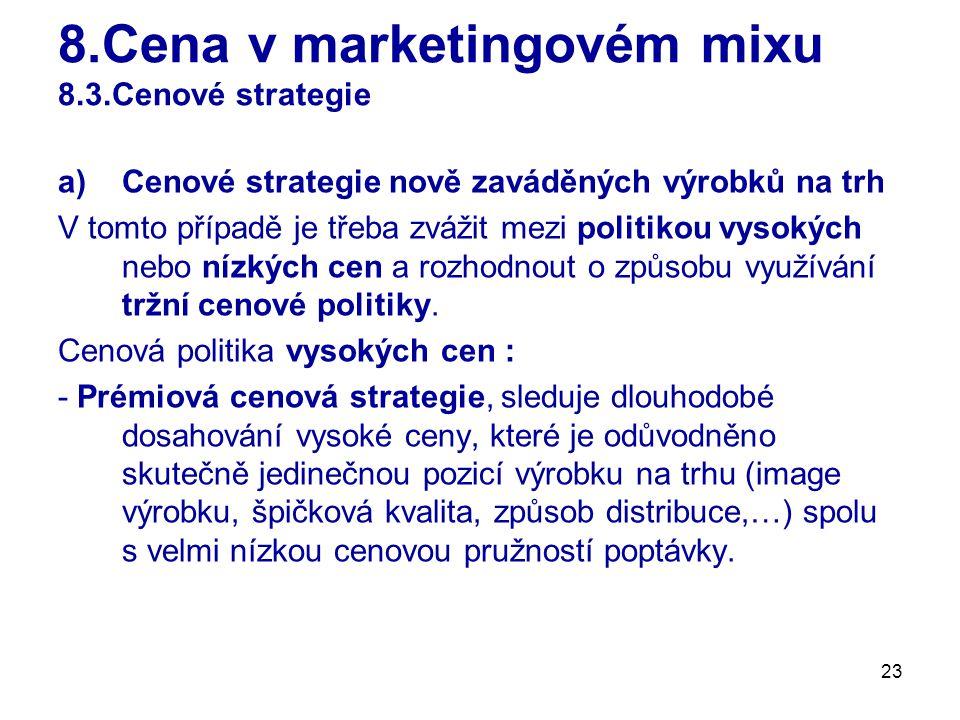 23 8.Cena v marketingovém mixu 8.3.Cenové strategie a)Cenové strategie nově zaváděných výrobků na trh V tomto případě je třeba zvážit mezi politikou v
