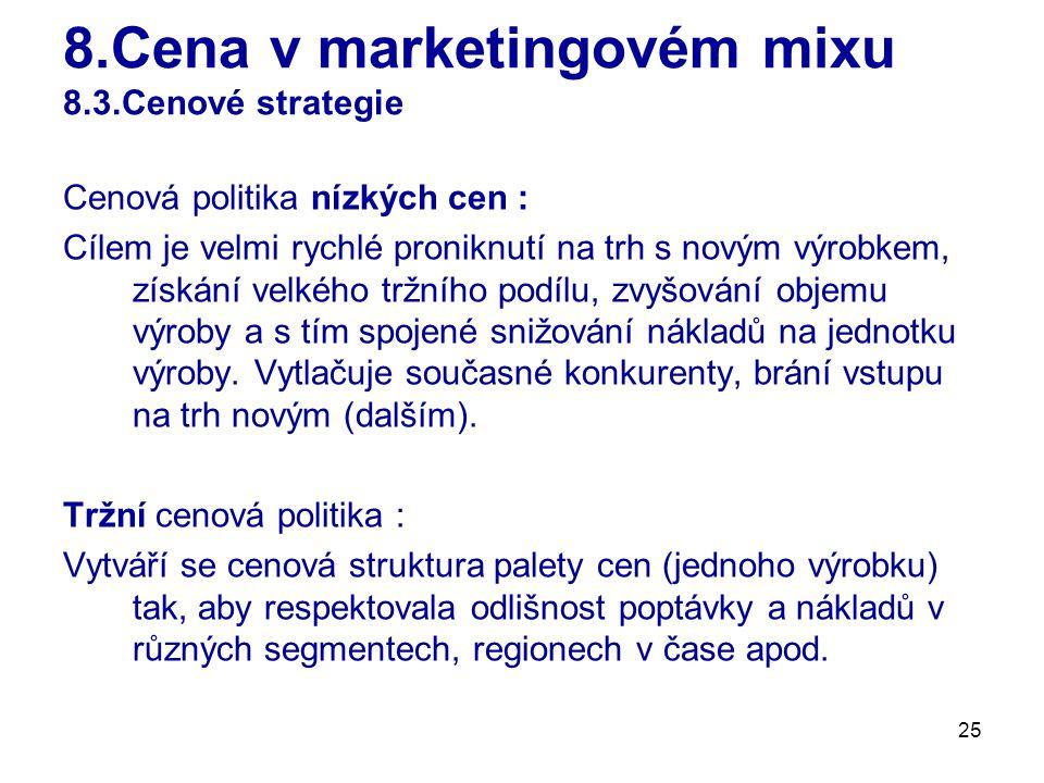 25 8.Cena v marketingovém mixu 8.3.Cenové strategie Cenová politika nízkých cen : Cílem je velmi rychlé proniknutí na trh s novým výrobkem, získání ve