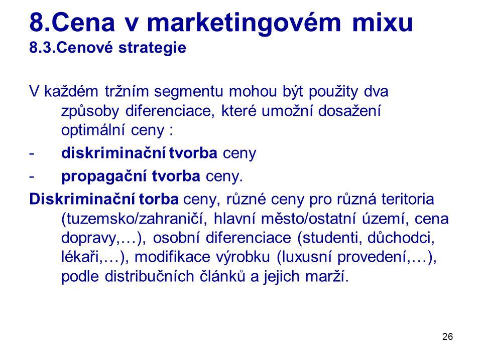 26 8.Cena v marketingovém mixu 8.3.Cenové strategie V každém tržním segmentu mohou být použity dva způsoby diferenciace, které umožní dosažení optimální ceny : -diskriminační tvorba ceny -propagační tvorba ceny.
