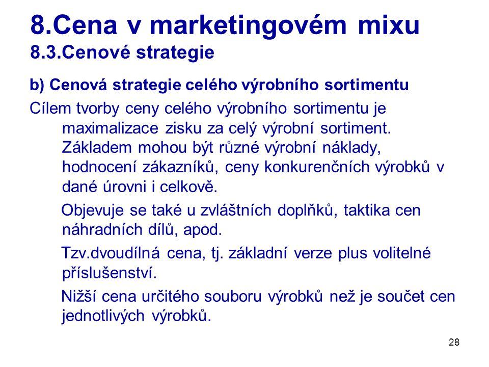 28 8.Cena v marketingovém mixu 8.3.Cenové strategie b) Cenová strategie celého výrobního sortimentu Cílem tvorby ceny celého výrobního sortimentu je maximalizace zisku za celý výrobní sortiment.