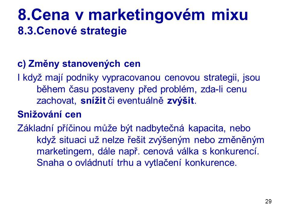 29 8.Cena v marketingovém mixu 8.3.Cenové strategie c) Změny stanovených cen I když mají podniky vypracovanou cenovou strategii, jsou během času posta