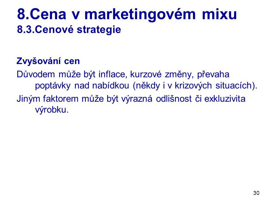 30 8.Cena v marketingovém mixu 8.3.Cenové strategie Zvyšování cen Důvodem může být inflace, kurzové změny, převaha poptávky nad nabídkou (někdy i v kr