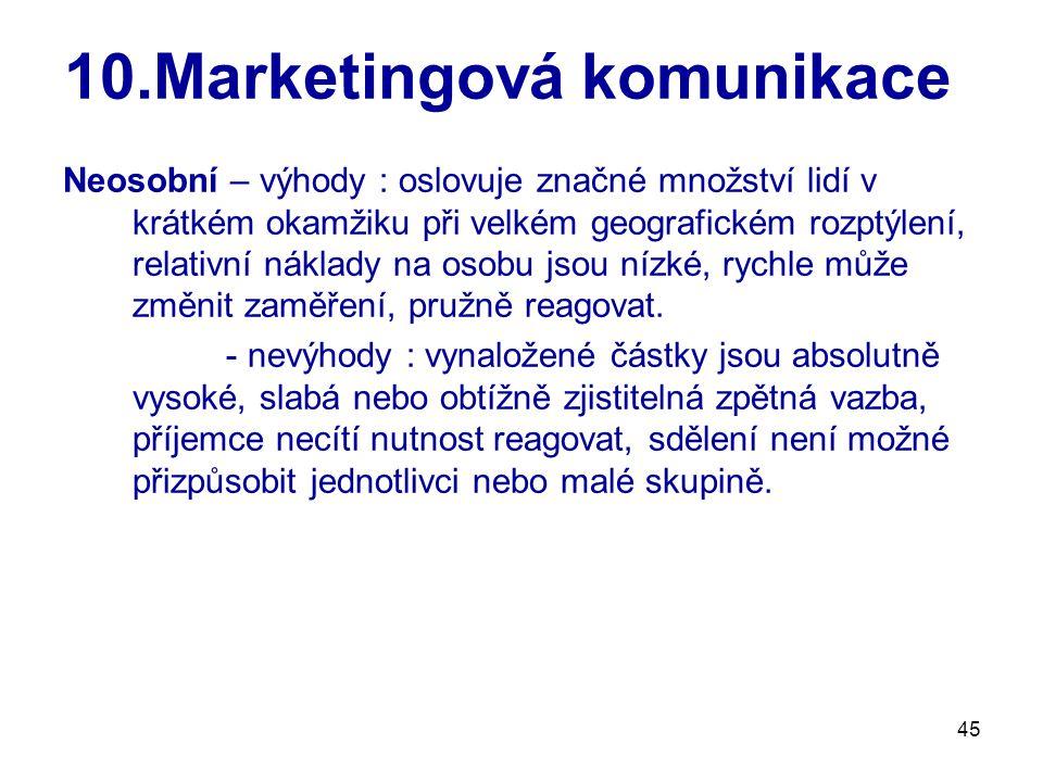 45 10.Marketingová komunikace Neosobní – výhody : oslovuje značné množství lidí v krátkém okamžiku při velkém geografickém rozptýlení, relativní nákla