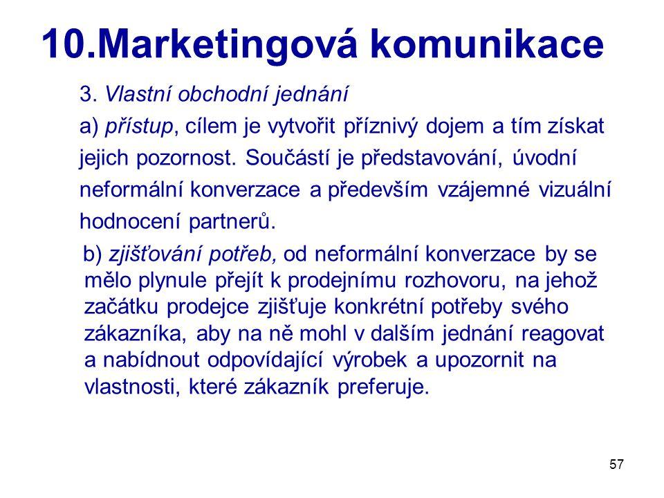 57 10.Marketingová komunikace 3. Vlastní obchodní jednání a) přístup, cílem je vytvořit příznivý dojem a tím získat jejich pozornost. Součástí je před