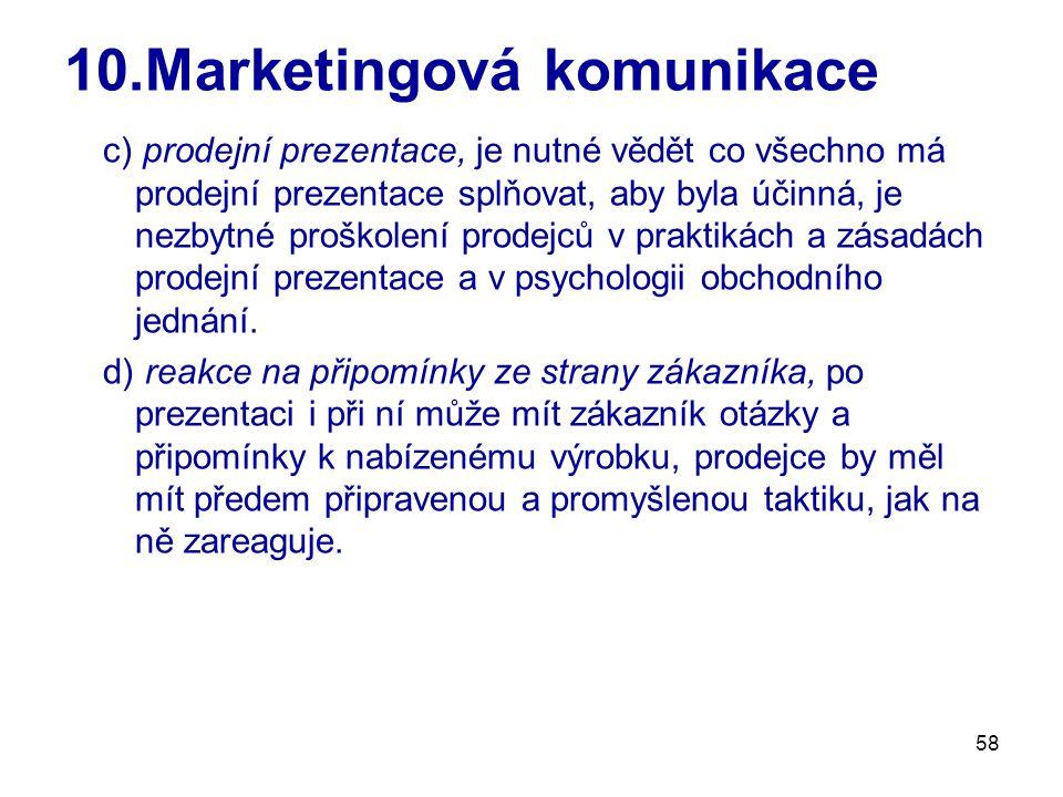 58 10.Marketingová komunikace c) prodejní prezentace, je nutné vědět co všechno má prodejní prezentace splňovat, aby byla účinná, je nezbytné proškole