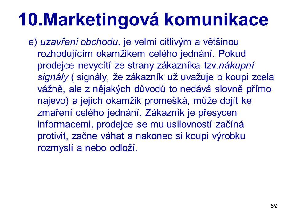 59 10.Marketingová komunikace e) uzavření obchodu, je velmi citlivým a většinou rozhodujícím okamžikem celého jednání. Pokud prodejce nevycítí ze stra