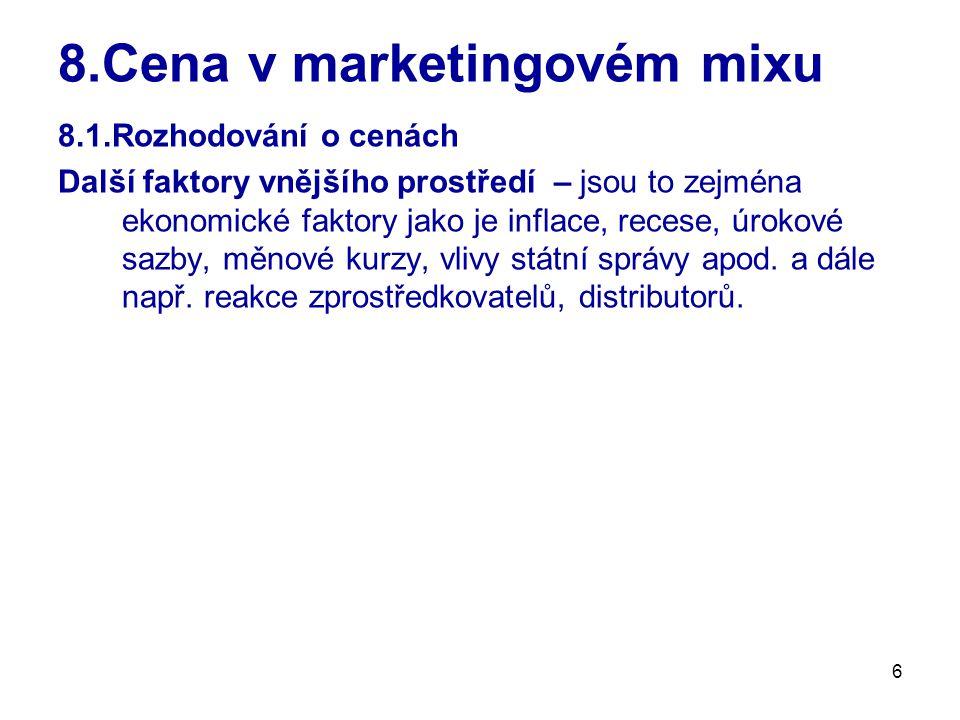 6 8.Cena v marketingovém mixu 8.1.Rozhodování o cenách Další faktory vnějšího prostředí – jsou to zejména ekonomické faktory jako je inflace, recese,
