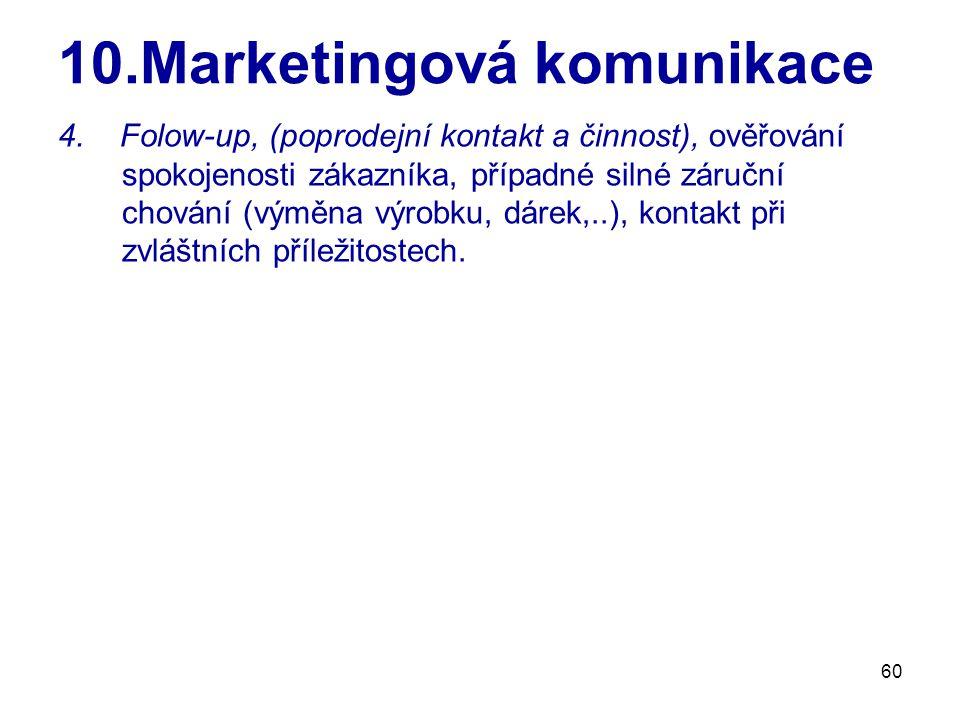 60 10.Marketingová komunikace 4. Folow-up, (poprodejní kontakt a činnost), ověřování spokojenosti zákazníka, případné silné záruční chování (výměna vý