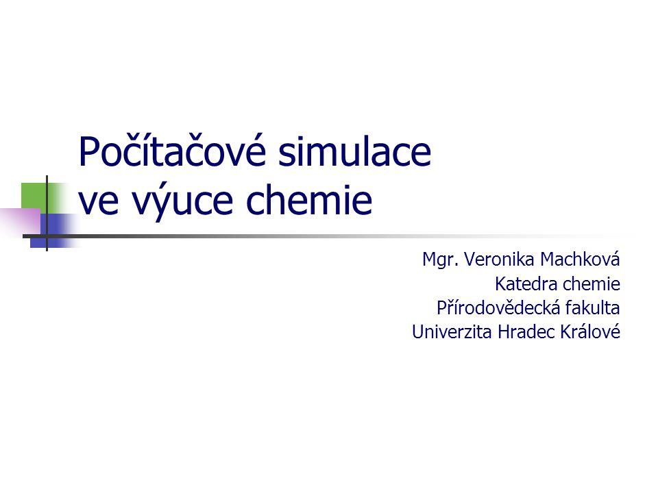 Počítačové simulace ve výuce chemie Mgr. Veronika Machková Katedra chemie Přírodovědecká fakulta Univerzita Hradec Králové