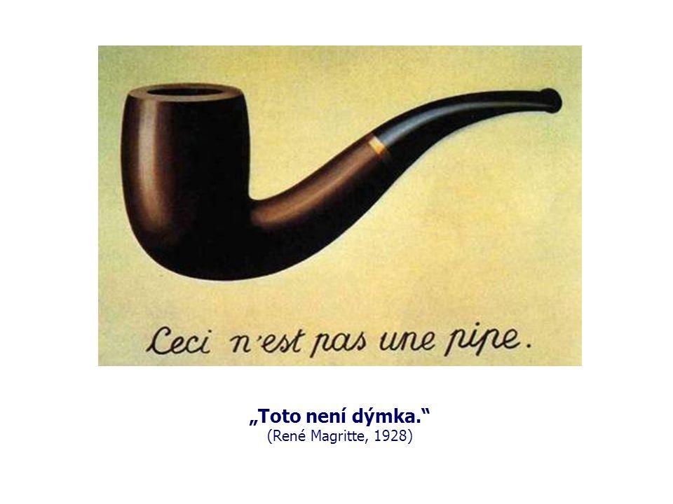 """""""Toto není dýmka."""" (René Magritte, 1928)"""