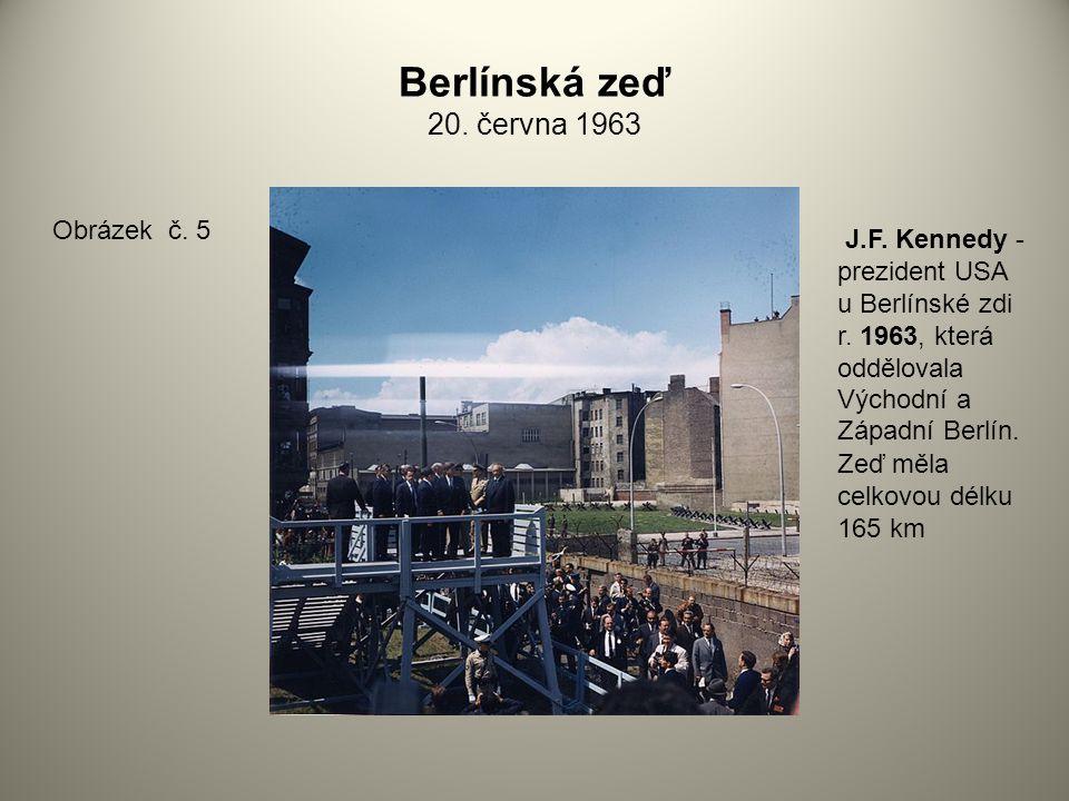 Berlínská zeď 20.června 1963 Obrázek č. 5 J.F. Kennedy - prezident USA u Berlínské zdi r.