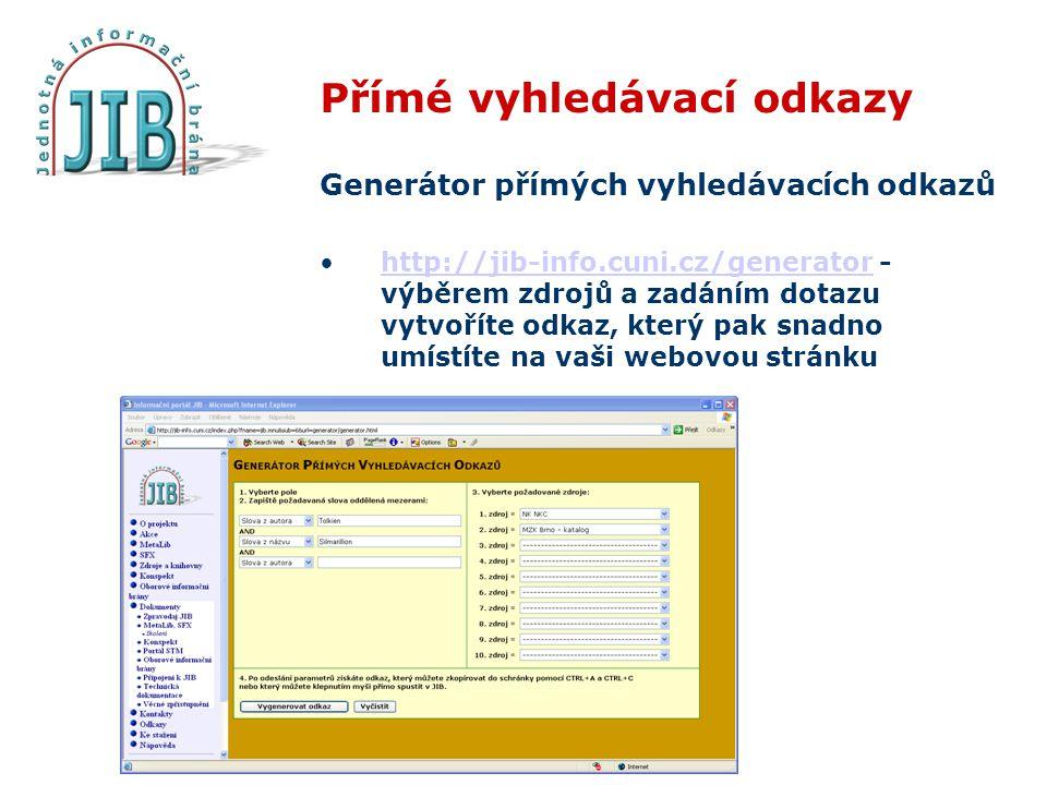 Přímé vyhledávací odkazy Generátor přímých vyhledávacích odkazů http://jib-info.cuni.cz/generator - výběrem zdrojů a zadáním dotazu vytvoříte odkaz, k