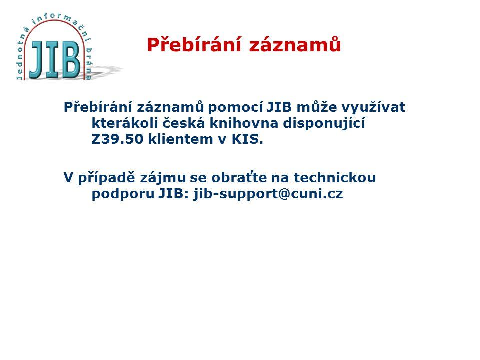 Přebírání záznamů Přebírání záznamů pomocí JIB může využívat kterákoli česká knihovna disponující Z39.50 klientem v KIS. V případě zájmu se obraťte na
